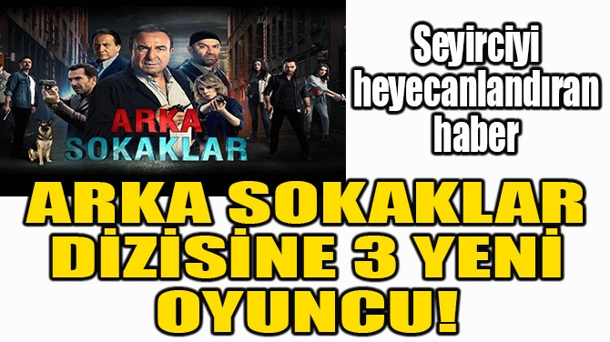 ARKA SOKAKLAR DİZİSİNE 3 YENİ OYUNCU!