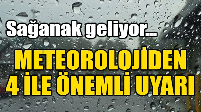 METEOROLOJİDEN 4 İLE ÖNEMLİ UYARI!