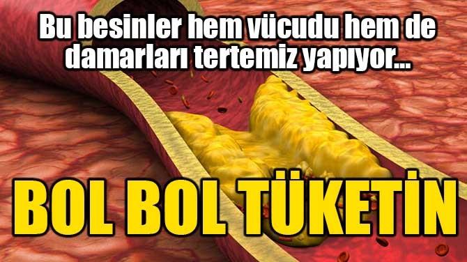 BU BESİNLERİ BOL BOL TÜKETİN!