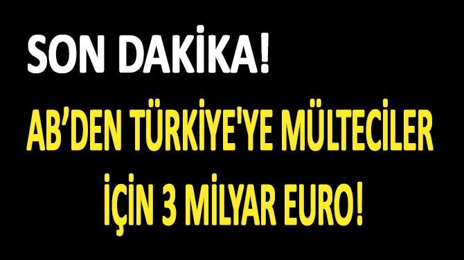 AB'DEN TÜRKİYE'YE MÜLTECİLER İÇİN 3 MİLYAR EURO!