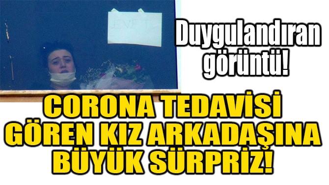 CORONA TEDAVİSİ GÖREN KIZ ARKADAŞINA BÜYÜK SÜRPRİZ!