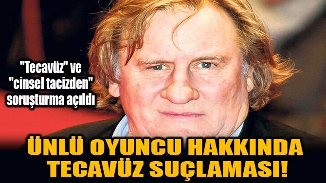 GERARD DEPARDİEU HAKKINDA TECAVÜZ SUÇLAMASI!