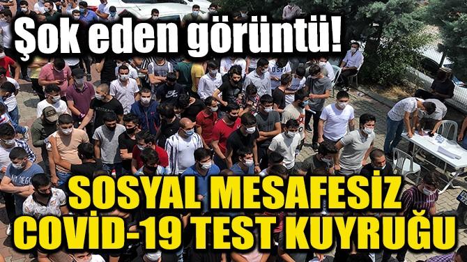 SOSYAL MESAFESİZ COVİD-19 TEST KUYRUĞU