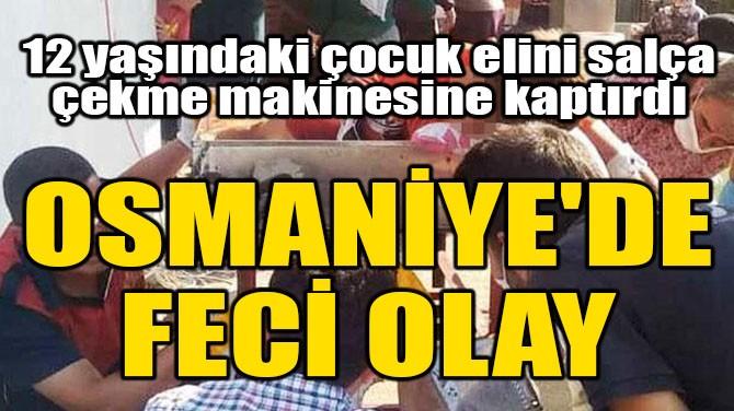 OSMANİYE'DE FECİ OLAY!