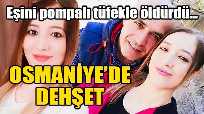 OSMANİYE'DE DEHŞET!