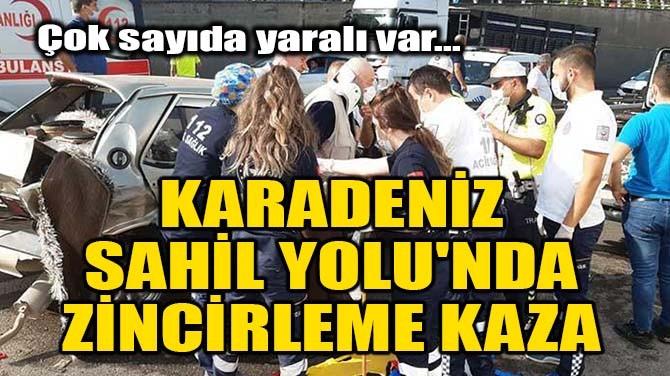 KARADENİZ SAHİL YOLU'NDA ZİNCİRLEME KAZA