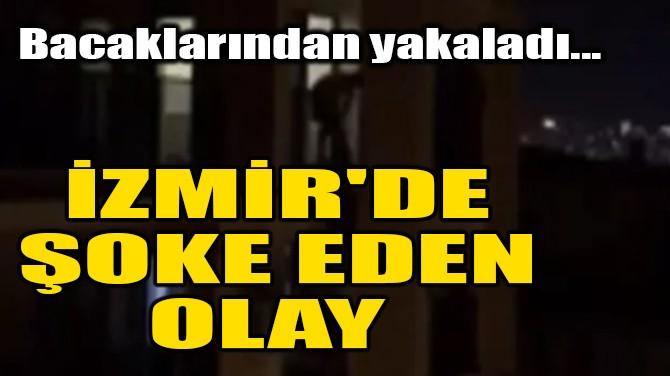 İZMİR'DE ŞOKE EDEN OLAY!