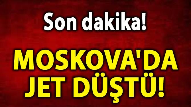 MOSKOVA'DA JET DÜŞTÜ!