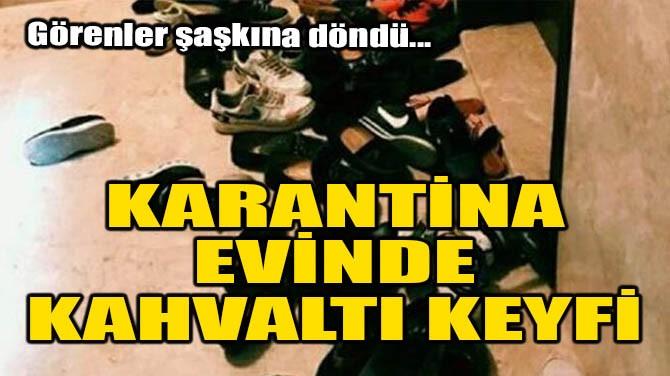 KARANTİNA EVİNDE KAHVALTI KEYFİ!