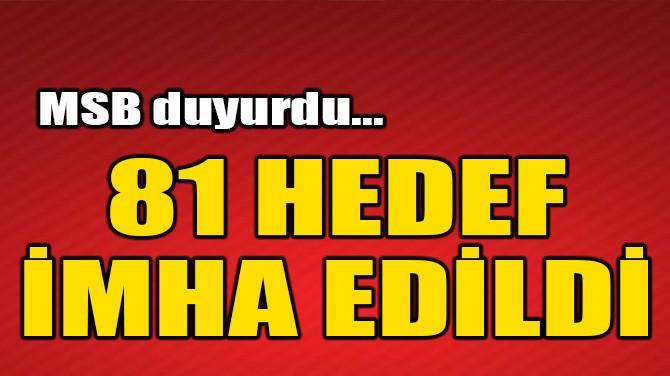 MSB DUYURDU! 81 HEDEF İMHA EDİLDİ