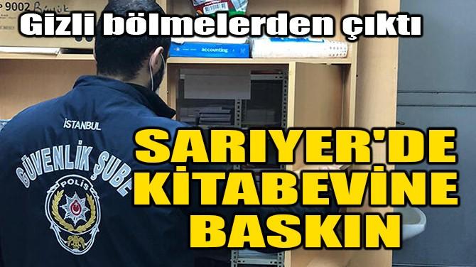 SARIYER'DE KİTABEVİNE BASKIN!