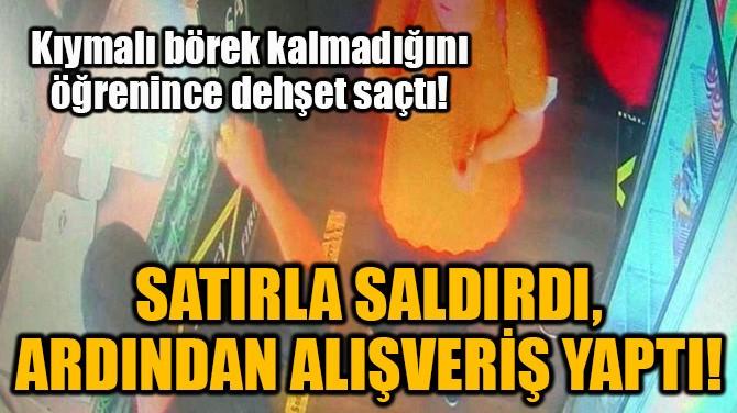 SATIRLA SALDIRDI, ARDINDAN ALIŞVERİŞ YAPTI!