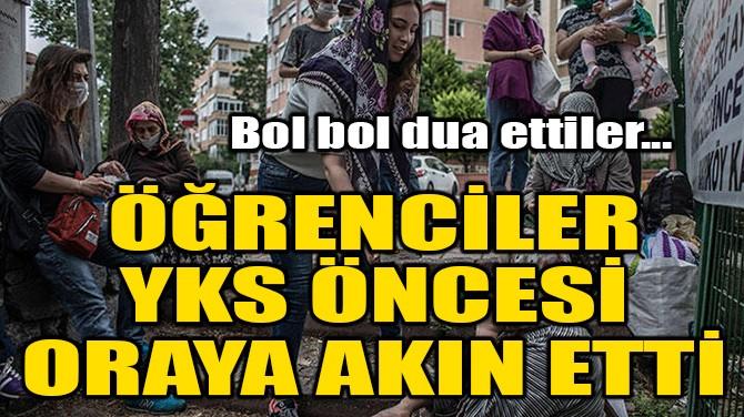 ÖĞRENCİLER YKS ÖNCESİ ORAYA AKIN ETTİ!