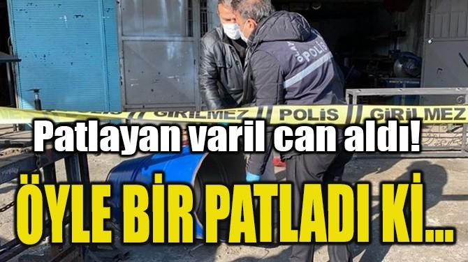 ÖYLE BİR PATLADI Kİ... CAN ALDI!