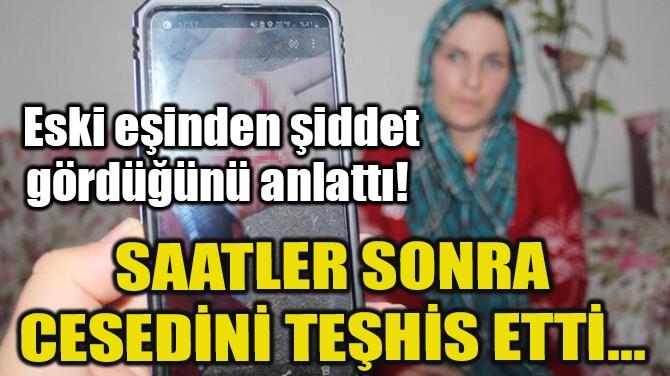 SAATLER SONRA CESEDİNİ TEŞHİS ETTİ...