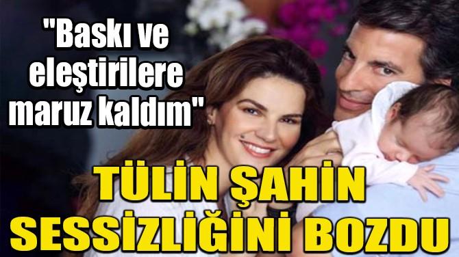 TÜLİN ŞAHİN SESSİZLİĞİNİ BOZDU!