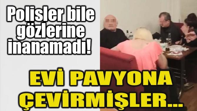 POLİSLER BİLE GÖZLERİNE İNANAMADI! EVİ PAVYONA ÇEVİRMİŞLER...