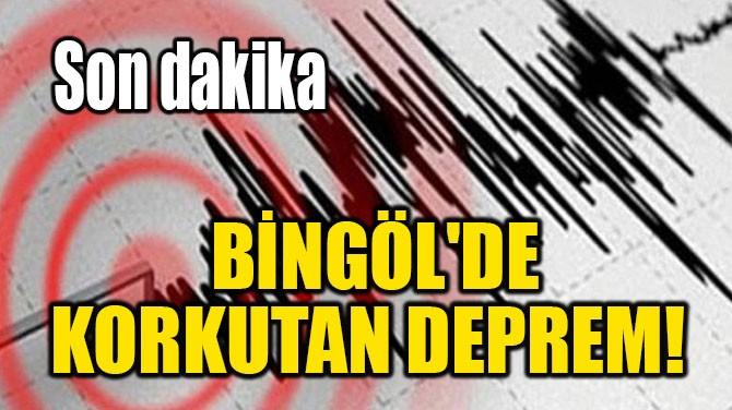 BİNGÖL'DE KORKUTAN DEPREM!