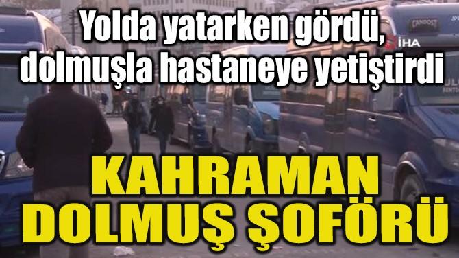 KAHRAMAN DOLMUŞ ŞOFÖRÜ