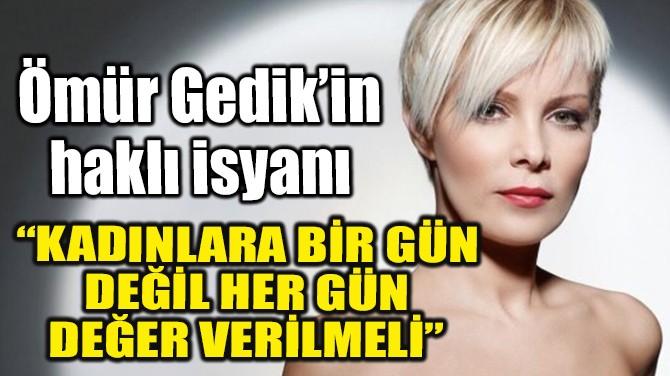 ÖMÜR GEDİK'İN HAKLI İSYANI!