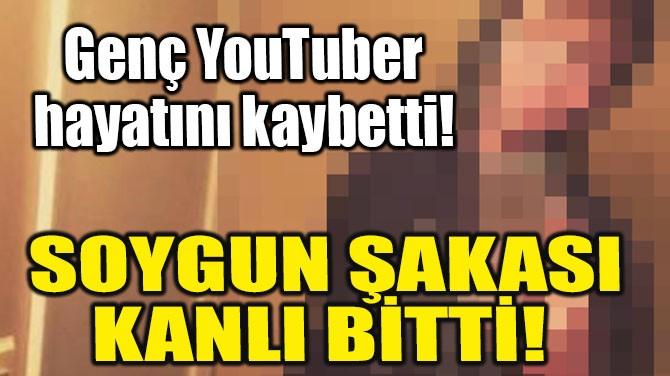 GENÇ YOUTUBER HAYATINI KAYBETTİ!
