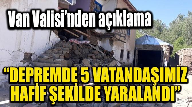 DEPREMDE 5 VATANDAŞIMIZ HAFİF ŞEKİLDE YARALANDI