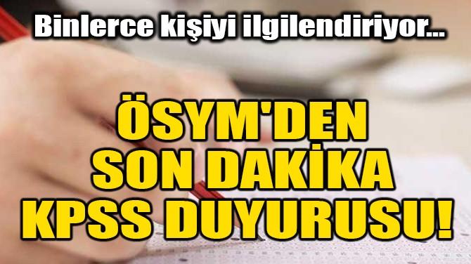ÖSYM'DEN SON DAKİKA KPSS DUYURUSU!
