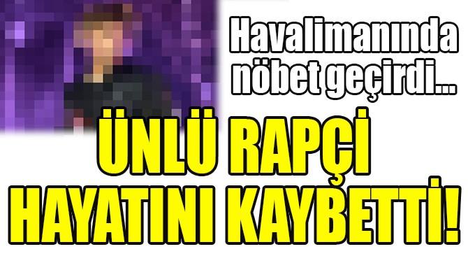 ÜNLÜ RAPÇİ HAYATINI KAYBETTİ!