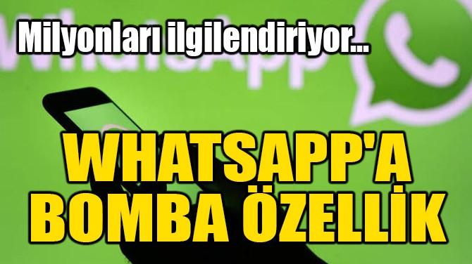 WHATSAPP'TA BOMBA YENİLİK!