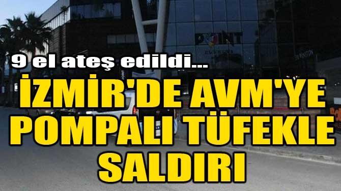 İZMİR'DE AVM'YE POMPALI TÜFEKLE SALDIRI!