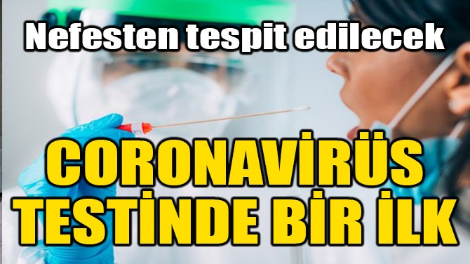 CORONAVİRÜS TESTİNDE BİR İLK!