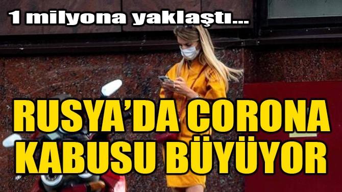 RUSYA'DA CORONA KABUSU BÜYÜYOR!