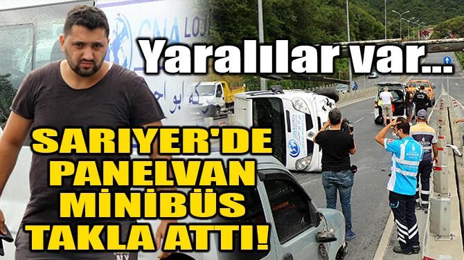 SARIYER'DE PANELVAN MİNİBÜS TAKLA ATTI!