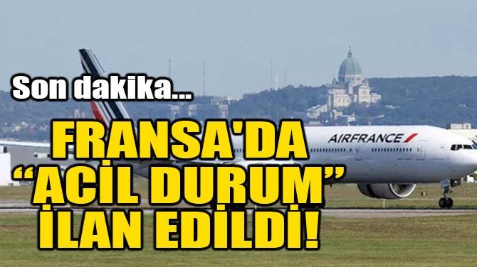 FRANSA'DA 'ACİL DURUM' İLAN EDİLDİ!