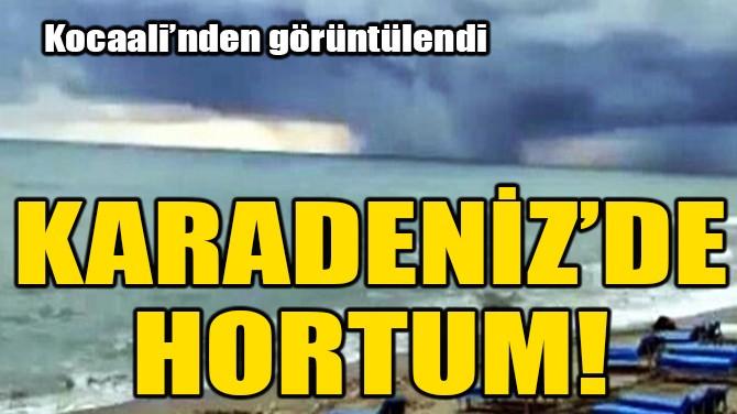 KARADENİZ'DE HORTUM!