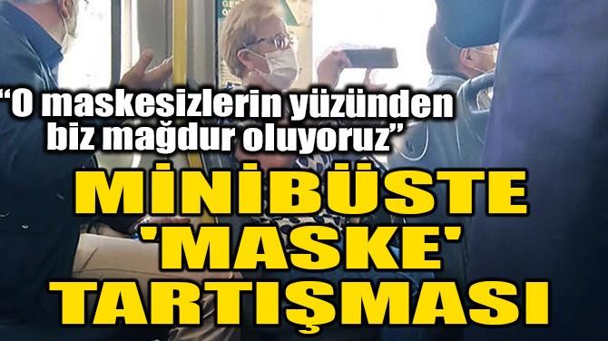 MİNİBÜSTE 'MASKE' TARTIŞMASI