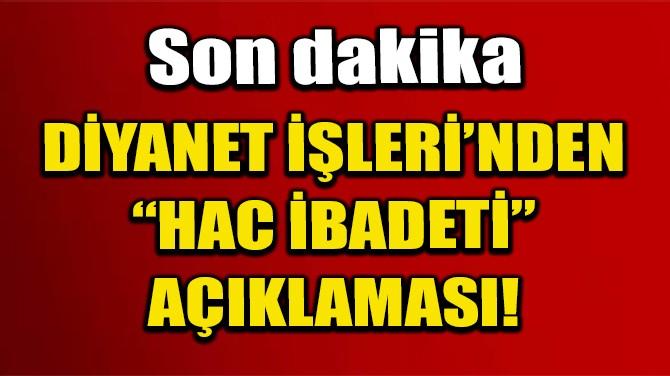 DİYANET'TEN HAC İBADETİ AÇIKLAMASI!