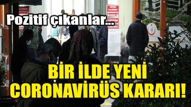 BİR İLDE YENİ CORONAVİRÜS KARARI!