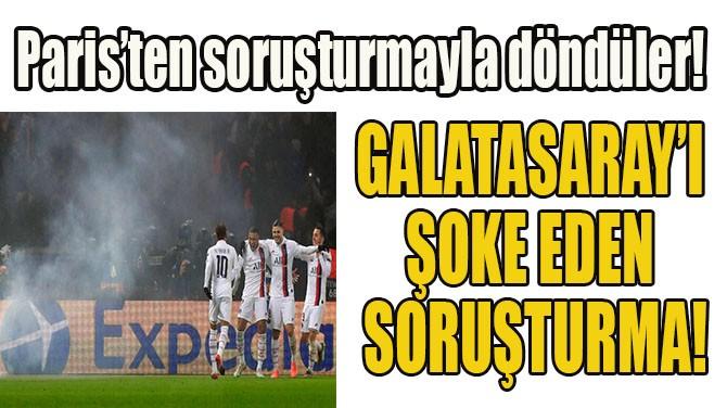 GALATASARAY'I ŞOKE EDEN SORUŞTURMA!