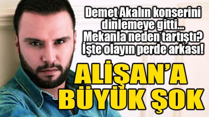 ALİŞAN'A BÜYÜK ŞOK!
