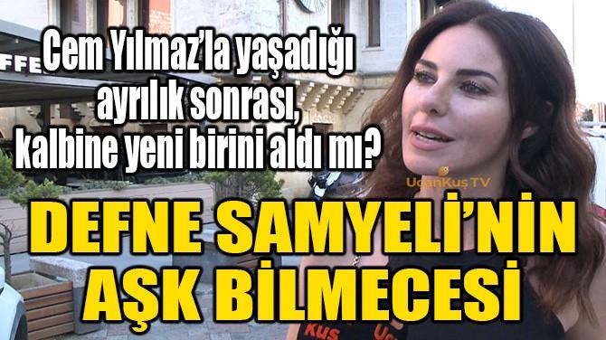 DEFNE SAMYELİ'NİN AŞK BİLMECESİ