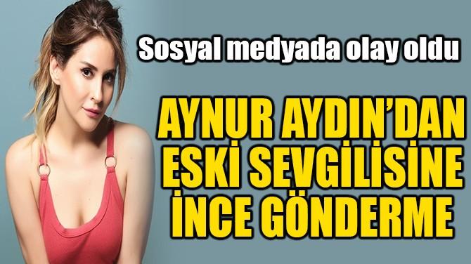 AYNUR AYDIN'DAN ESKİ SEVGİLİSİNE GÖNDERME!
