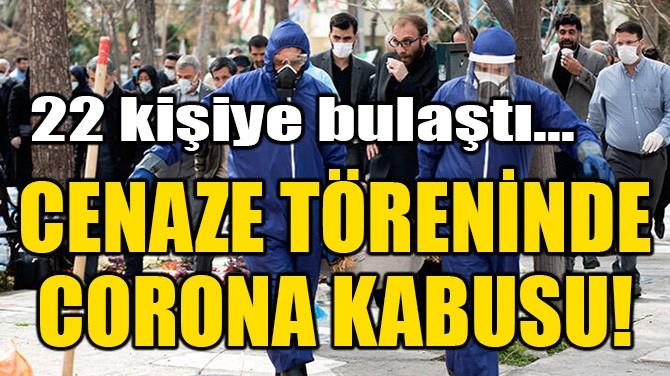 CENAZE TÖRENİNDE CORONA KABUSU!