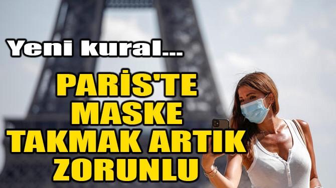 PARİS'TE MASKE TAKMAK ARTIK ZORUNLU!