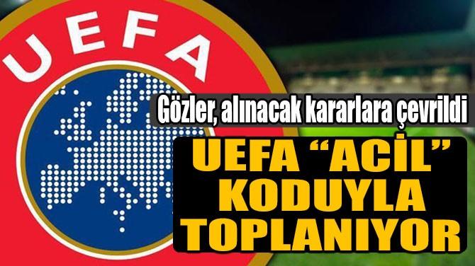 """UEFA """"ACİL"""" KODUYLA TOPLANIYOR!"""