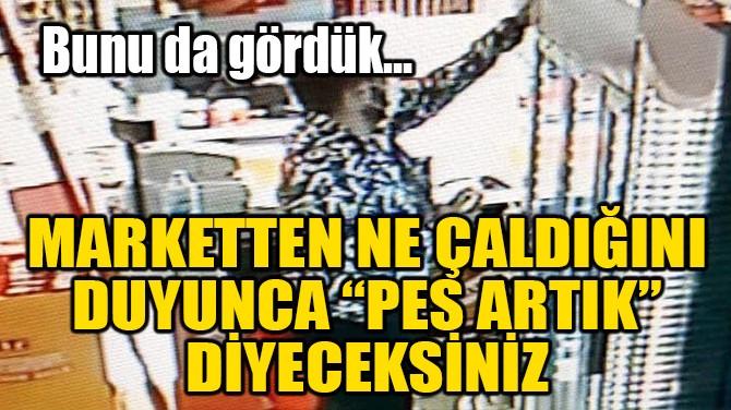 """MARKETTEN NE ÇALDIĞINI DUYUNCA """"PES ARTIK"""" DİYECEKSİNİZ!"""