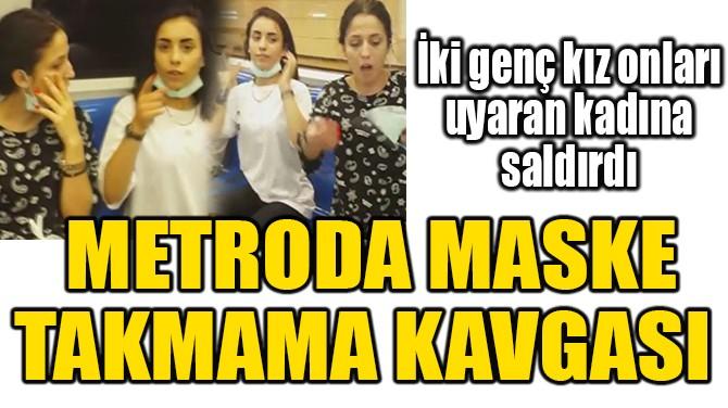 METRODA MASKE TAKMAMA KAVGASI!  UYARAN KADINA SALDIRDILAR!