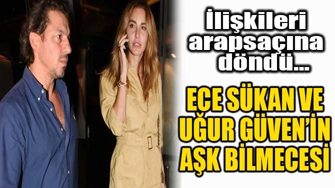 ECE SÜKAN VE UĞUR GÜVEN'İN AŞK BİLMECESİ!