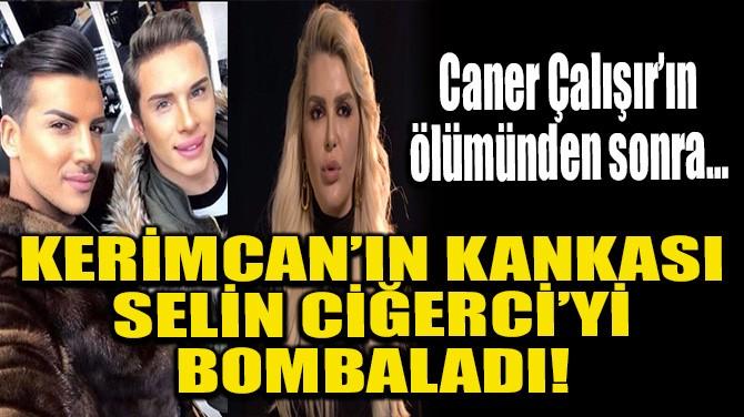 KERİMCAN'IN KANKASI SELİN CİĞERCİ'Yİ BOMBALADI!