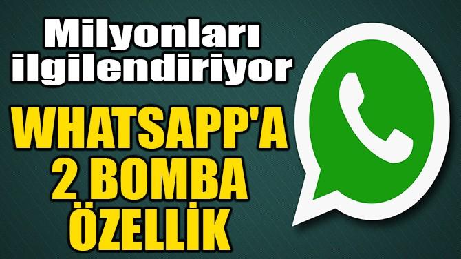 WHATSAPP'A 2 BOMBA ÖZELLİK